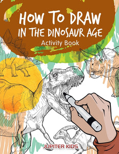 How to Draw in the Dinosaur Age Activity Book
