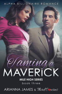 Taming a Maverick (Book 3) Alpha Billionaire Romance (Mile High Series)