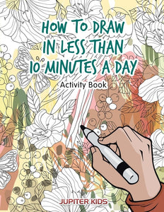 How to Draw in Less Than 10 Minutes a Day Activity Book
