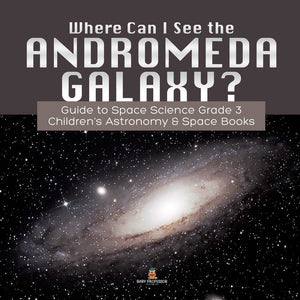Where Can I See the Andromeda Galaxy Guide to Space Science Grade 3 - Childrens Astronomy & Space Books
