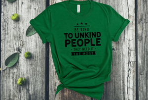 Be Kind To Unkind People They Need It The Most Short Sleeve Women's Tshirt
