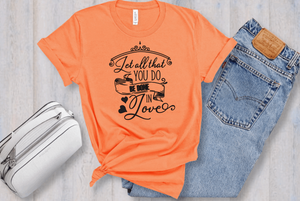 Let All That You Do Be Done In Love Short Sleeve Women's Tshirt