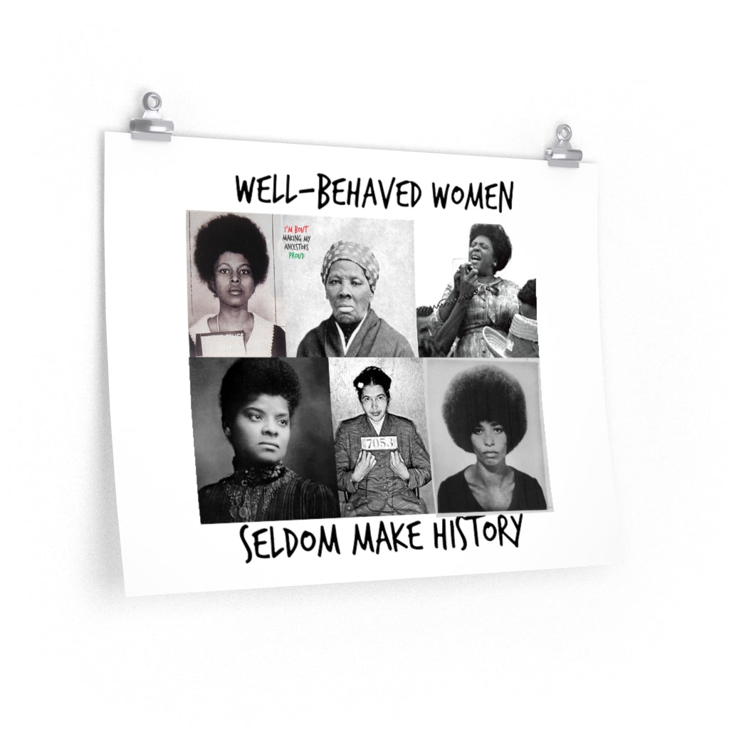 Well Behaved Women Seldom Make History Enhanced Matte Poster - HeritageHill