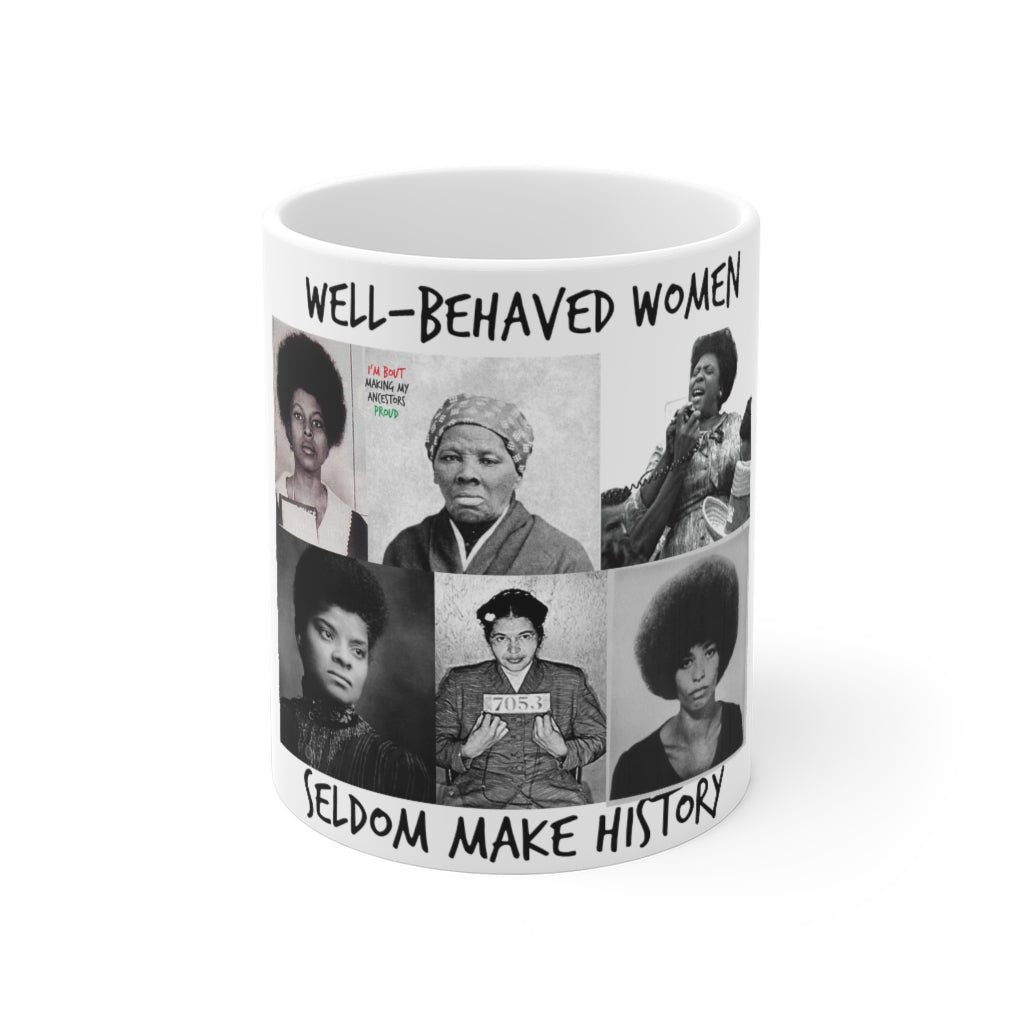 Well Behaved Women Seldom Make History 11oz Mug - HeritageHill