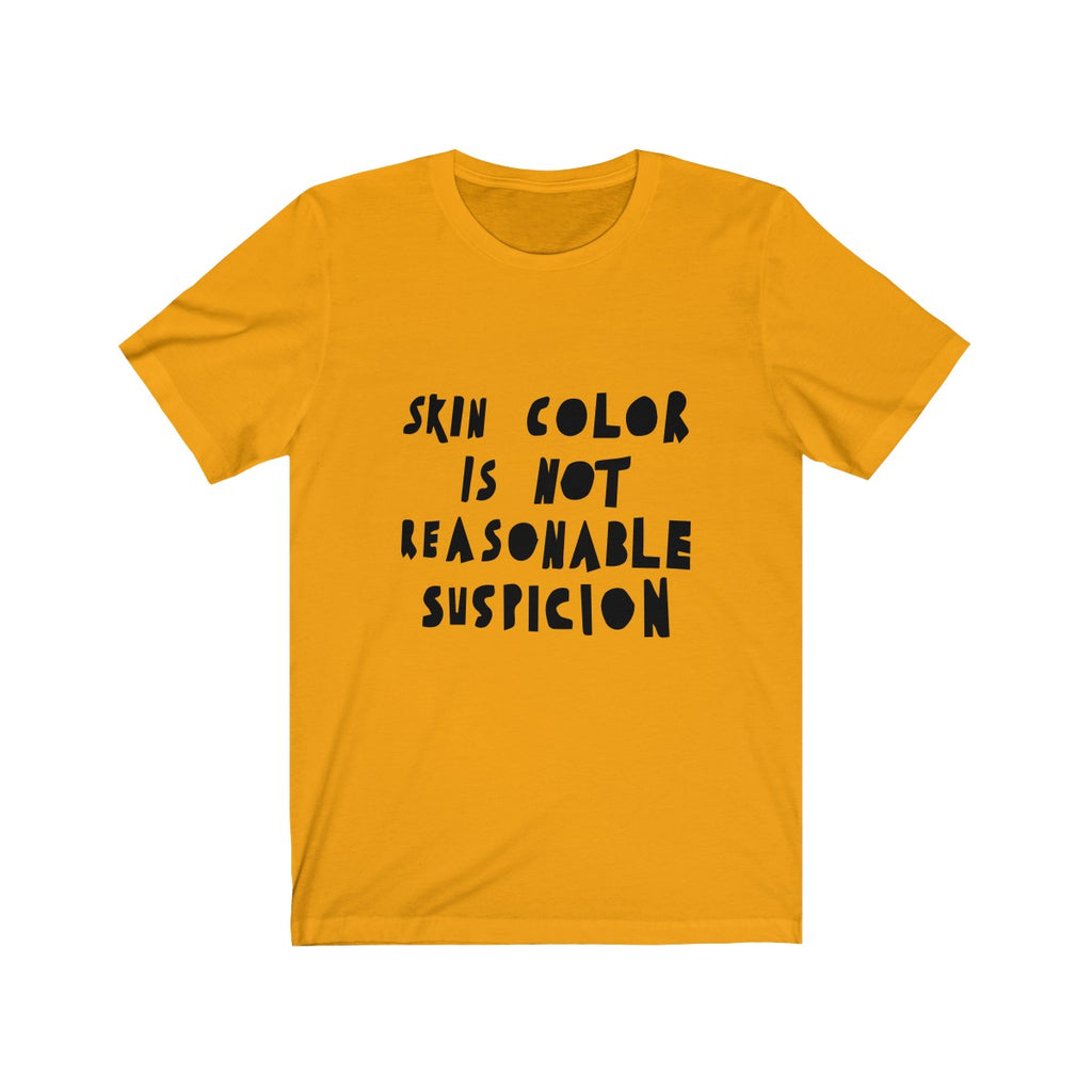 Skin Color Is Not Reasonable Suspicion T-Shirt - HeritageHill