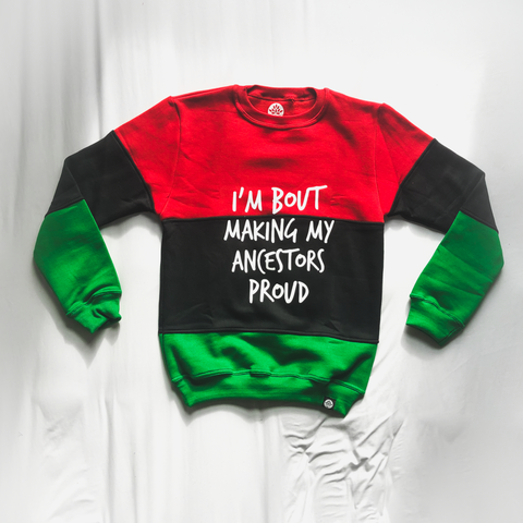 I'm Bout Making My Ancestors Proud Pan African Sweatshirt