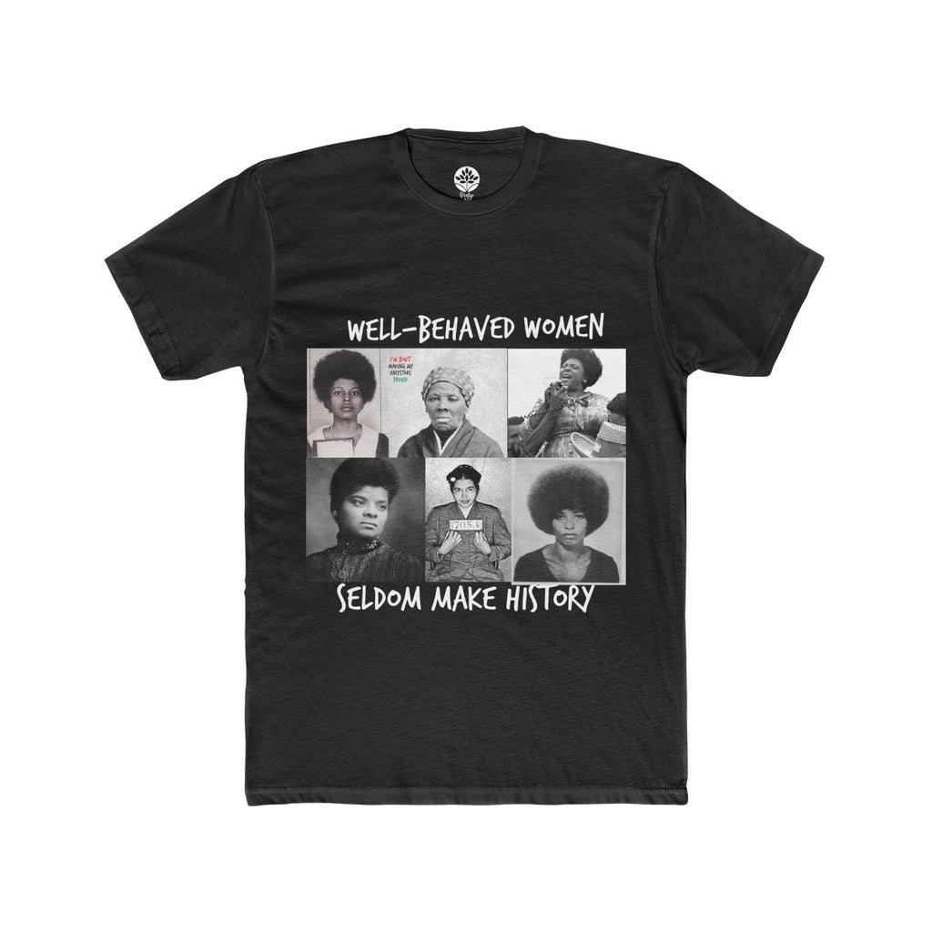 Well Behaved Women Seldom Make History T Shirt [Sale] - HeritageHill