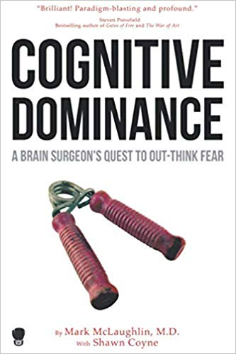 Cognitive Dominance: A Brain Surgeon's Quest to Out-Think Fear