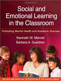 Social and Emotional Learning in the Classroom: Promoting Mental Health and Academic Success (The Guilford Practical Intervention in the Schools Series)