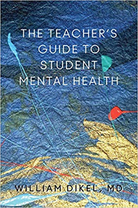 The Teacher's Guide to Student Mental Health (Norton Books in Education)