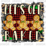 Christmas 431 - Let's Get Baked Baking Cookies Gingerbread Cookies - Sublimation Transfer Set/Ready To Press Sublimation Transfer