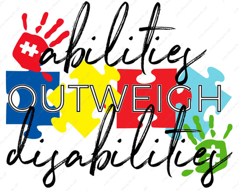 Abilities Outweigh Disabilities - Autism Awareness - Sublimation Transfer Set/Ready To Press Sublimation Transfer/Sublimation Transfer