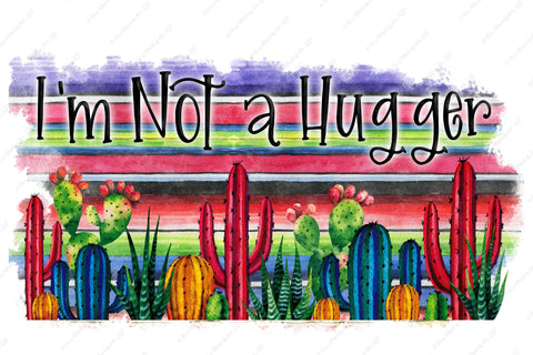 I'm not a Hugger - Cute Summer Shirt Cactus Desert - Sublimation Transfer Set/Ready To Press Sublimation Transfer/Sublimation Transfer