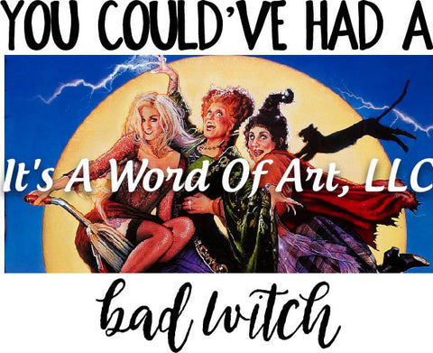 Halloween 54 - Could've had a Bad Witch Hocus Pocus Sublimation Transfer Set/Ready To Press Sublimation Transfer/Sublimation Transfer