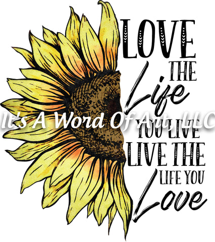 Sunflower 10 - Love the Life You Live Live the Life - Sublimation Transfer Set/Ready To Press Sublimation Transfer/Sublimation Transfer
