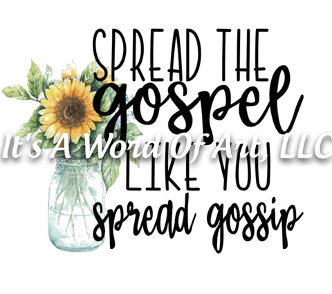 Sunflower 3 - Spread the Gospel like you Spread Gossip - Sublimation Transfer Set/Ready To Press Sublimation Transfer/Sublimation Transfer