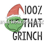 Christmas 273 - 100% That Grinch - Sublimation Transfer Set/Ready To Press Sublimation Transfer/Sublimation Transfer