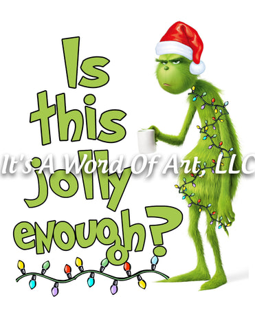 Christmas 254 - Is This Jolly Enough - Grinch - Sublimation Transfer Set/Ready To Press Sublimation Transfer/Sublimation Transfer