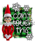 Christmas 241 - Can't Touch This Elf on the Shelf- Sublimation Transfer Set/Ready To Press Sublimation Transfer/Sublimation Transfer
