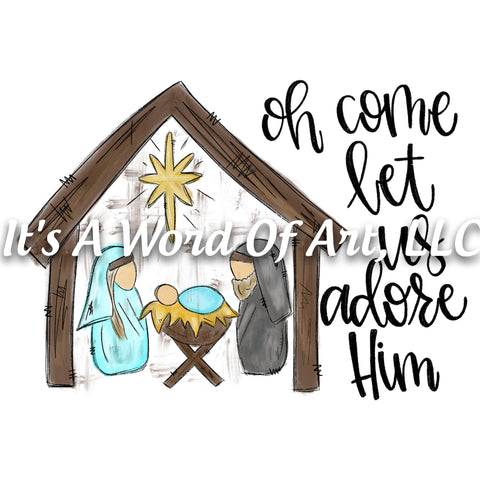 Christmas 219 - Oh Come Let us Adore Him Manger - Sublimation Transfer Set/Ready To Press Sublimation Transfer/Sublimation Transfer