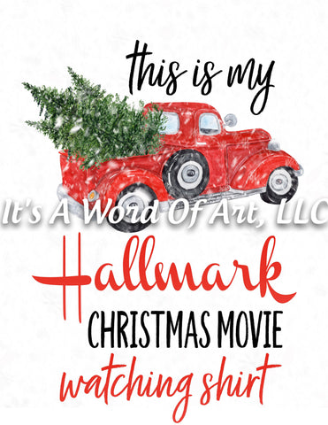 Christmas 114 - This is my Christmas Movie Watching Shirt Christmas Truck- Sublimation Transfer Set/Ready To Press Sublimation Transfer