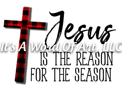Christmas 145 - Jesus is the Reason for the Season Buffalo Plaid - Sublimation Transfer Set/Ready To Press Sublimation Transfer