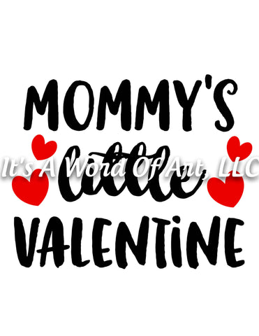 Valentines Day 29 - Mommy's Little Valentine Little Girl - Sublimation Transfer Set/Ready To Press Sublimation Transfer/Sublimation Transfer