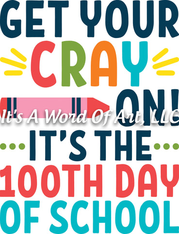 100 Days of School 11 - Get Your CRAYon It's the 100th Day of School - Sublimation Transfer Set/Ready To Press Sublimation Transfer