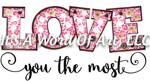 Valentines Day 52 - Love you The Most - Sublimation Transfer Set/Ready To Press Sublimation Transfer/Sublimation Transfer