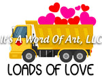 Valentines Day 93 - Loads of Love Dump Truck - Sublimation Transfer Set/Ready To Press Sublimation Transfer/Sublimation Transfer