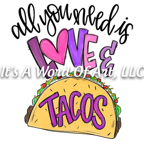 Valentines Day 100 - All You Need is Love and Tacos  - Sublimation Transfer Set/Ready To Press Sublimation Transfer/Sublimation Transfer