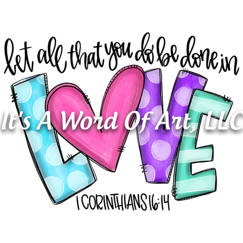 Valentines Day 101 - Let all that you do be done in Love 1 Corinthians 16:14 - Sublimation Transfer Set/Ready To Press Sublimation Transfer