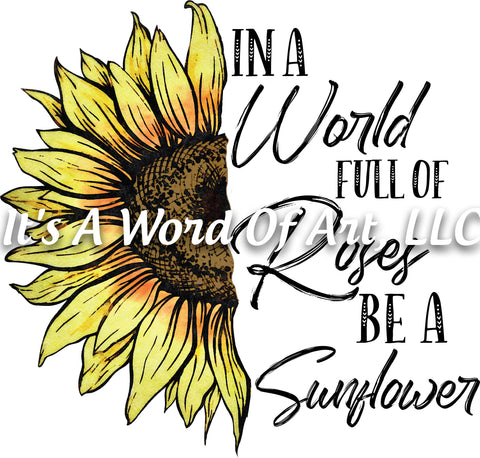 Sunflower 8 - In a World full of Roses be a Sunflower - Sublimation Transfer Set/Ready To Press Sublimation Transfer/Sublimation Transfer
