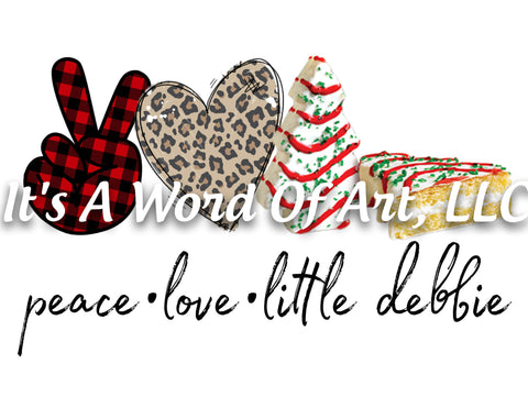 Christmas 263 - Peace Love Little Debbie - Sublimation Transfer Set/Ready To Press Sublimation Transfer/Sublimation Transfer