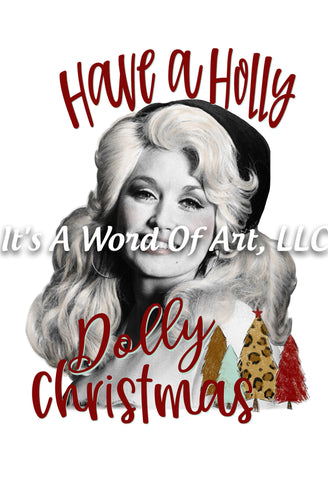 Christmas 218 - Have a Holly Dolly Christmas Dolly Parton - Sublimation Transfer Set/Ready To Press Sublimation Transfer
