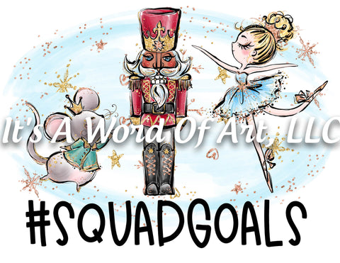 Christmas 199 - Squad Goals Nutcracker Mouse Ballerina - Sublimation Transfer Set/Ready To Press Sublimation Transfer/Sublimation Transfer