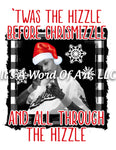 Christmas 189 - Twas the Hizzle before Chrismizzle and all through the hizzle - Sublimation Transfer Set/Ready To Press Sublimation Transfer