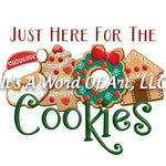 Christmas 178 - Just here for the Cookies Christmas - Sublimation Transfer Set/Ready To Press Sublimation Transfer/Sublimation Transfer