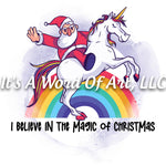 Christmas 141 - I Believe in the Magic of Christmas Santa Unicorn - Sublimation Transfer Set/Ready To Press Sublimation Transfer