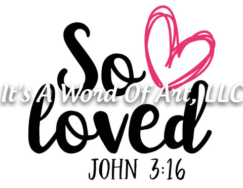 Valentines Day 7 - So Loved John 3:16 Heart - Sublimation Transfer Set/Ready To Press Sublimation Transfer/Sublimation Transfer