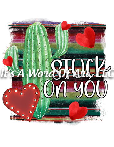 Valentines Day 11 - Stuck on You Cactus Serape Heart- Sublimation Transfer Set/Ready To Press Sublimation Transfer/Sublimation Transfer