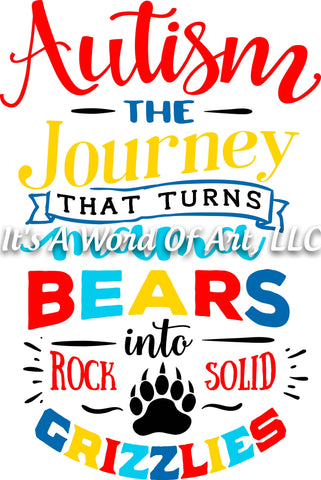 Autism 3 - Autism The Journey that Turns Mama Bears Into Rock Solid Grizzlies Autism Awareness - Sublimation Transfer Set/Ready To Press