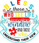 Autism 15 - Bless Those Who See Life Through a Different Window Awareness - Sublimation Transfer Set/Ready To Press Sublimation Transfer