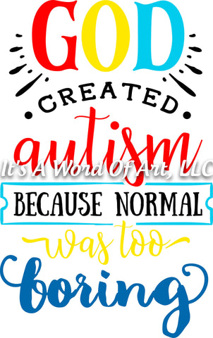 Autism 16 - God Created Autism Because Normal Was Too Boring Autism Awareness - Sublimation Transfer Set/Ready To Press Sublimation Transfer