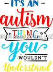 Autism 21 - It's An Autism Thing You Wouldn't Understand Autism Awareness - Sublimation Transfer Set/Ready To Press Sublimation Transfer