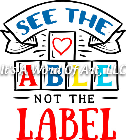 Autism 32 - See the Able Not The Label Autism Awareness - Sublimation Transfer Set/Ready To Press Sublimation Transfer