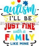 Autism 39 - Autism I'll be Just Fine With a Family Like Mine Autism Awareness - Sublimation Transfer Set/Ready To Press Sublimation Transfer