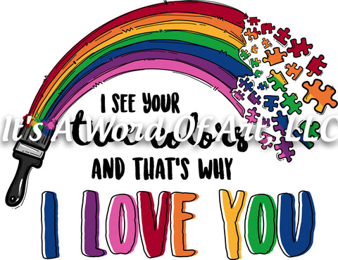 Autism 56 - I See Your True Colors And That's Why I Love You Rainbow - Sublimation Transfer Set/Ready To Press Sublimation Transfer