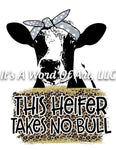 Animals 6 - This Heifer Takes No Bull Funny Cute T-Shirt Design - Sublimation Transfer Set/Ready To Press Sublimation Transfer