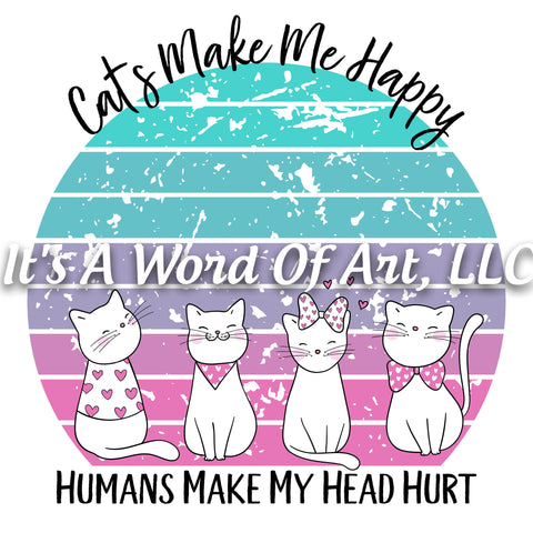 Animals 29 - Cats Make Me Happy Humans Make My Head Hurt Funny Cute T-Shirt - Sublimation Transfer Set/Ready To Press Sublimation Transfer